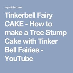 Tinkerbell Fairy CAKE - How to make a Tree Stump Cake with Tinker Bell Fairies - YouTube