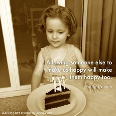 Allowing someone else to make us happy will make them happy too. - Paulo Coelho, Manuscript Found in Accra App