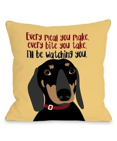 Loving this Yellow Dachshund 'Every Meal You Make' Throw Pillow on #zulily! #zulilyfinds