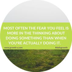 Most often the fear you feel is more in the thinking about doing something than when you're actually doing it.  #quote #fear #inspirationalquotes