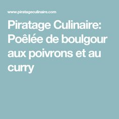 Piratage Culinaire: Poêlée de boulgour aux poivrons et au curry