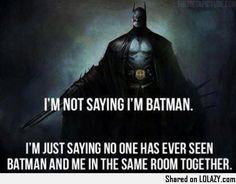 i am not saying i am batman | not saying I'm Batman - LOLAZY 2.0