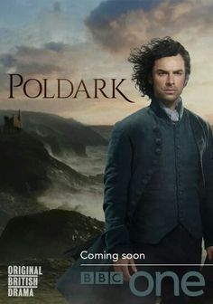 Poldark. I will watch this just for Aidan Turner...