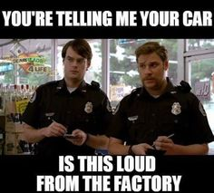 You're telling me your car is this loud from the factory? - gearhead meme