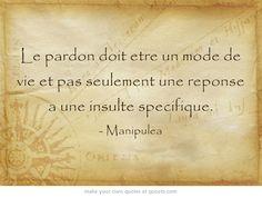 Le pardon doit etre un mode de vie et pas seulement une reponse a une insulte specifique. http://www.manipulea.com/le-pardon-la-saine-decision-de-votre-vie