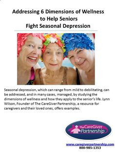 The CareGiver Partnership Founder Lynn Wilson offers examples of how addressing and managing six basic dimensions of wellness can help seniors fight seasonal depression. #caregiver blog.caregiverpar...
