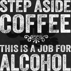 Step Aside Coffee. This Is A Job For Alcohol. LOL T-Shirt.