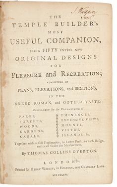 The Temple Builder's Most Useful Companion, being fifty entire new original designs for pleasure and recreation; consisting of plans, elevations and sections in the Greek, Roman and Gothic taste ... [Bound with:] The Chimney-Piece-Maker's Daily Assistant, or, a Treasury of New Designs for Chimney-Pieces ... from the original drawings of Thomas Milton, John Crunden, and Placido Columbani...