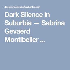 Dark Silence In Suburbia — Sabrina Gevaerd Montibeller    ...