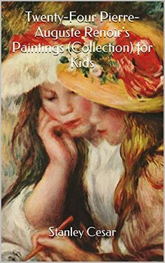 FREE 2/22/15 - Twenty-Four Pierre-Auguste Renoir's Paintings (Collection) for Kids - Kindle edition by Stanley Cesar. Cookbooks, Food & Wine Kindle eBooks @ Amazon.com.