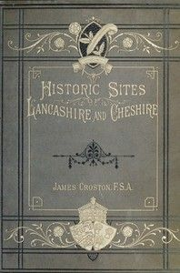Historic Sites of Lincolnshire and Cheshire by James Croston FSA, 1883