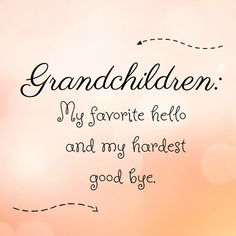 Grandchildren: My favorite hello and my hardest good bye. Grandchildren: My favorite hello and my hardest good bye. Grandson Quotes, Grandkids Quotes, Quotes About Grandchildren, Dad Poems, Mother Poems, Cute Quotes, Great Quotes, Inspirational Quotes, Happy Grandparents Day