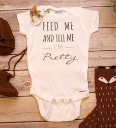 Feed Me and Tell Me I'm Pretty Baby Onesie®, Funny Baby Clothes, Cute Baby Clothes, Baby Girl Clothes, Newborn Onesie®, Baby Shower Gift by BittyandBoho on Etsy https://www.etsy.com/listing/285610637/feed-me-and-tell-me-im-pretty-baby