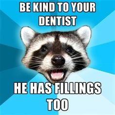 He has fillings too!