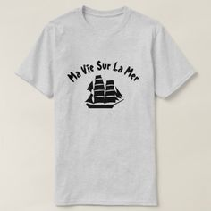 A sailing ship with text Ma vie sur la mer T-Shirt A sailing ship with a text in French: Ma vie sur la mer, that can be translate to My life on the sea.