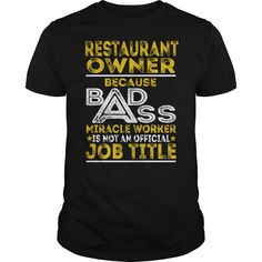Restaurant Owner Because BADASS Miracle Worker Job Shirts #gift #ideas #Popular #Everything #Videos #Shop #Animals #pets #Architecture #Art #Cars #motorcycles #Celebrities #DIY #crafts #Design #Education #Entertainment #Food #drink #Gardening #Geek #Hair #beauty #Health #fitness #History #Holidays #events #Home decor #Humor #Illustrations #posters #Kids #parenting #Men #Outdoors #Photography #Products #Quotes #Science #nature #Sports #Tattoos #Technology #Travel #Weddings #Women
