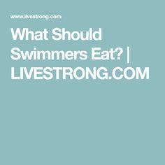 What Should Swimmers Eat? | LIVESTRONG.COM
