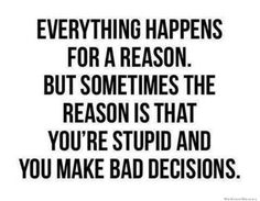 "Stop saying ""Everything happens for a reason."" It's called causality & is a basic law of physics."