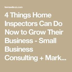 4 Things Home Inspectors Can Do Now to Grow Their Business - Small Business Consulting + Marketing Tips + Business Growth Hacks | Tierra Wilson