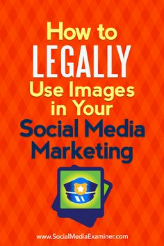 How to Legally Use Images in Your Social Media Marketing by Sarah Kornblett on Social Media Examiner.
