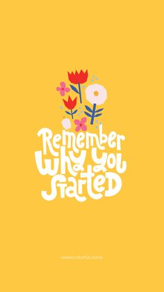 Free Colorful Smartphone Wallpaper - Remember why you started - - Motivational Picture Quotes, Motivational Wallpaper, Words Quotes, Bible Quotes, Inspirational Quotes, Cute Happy Quotes, Pretty Quotes, Happy Words, Happy Wallpaper