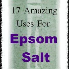 17 Amazing Uses for Epsom Salt… Some of Which You Won't Believe