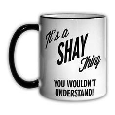 It's a SHAY Thing You Wouldn't Understand! 11 oz Coffee Mug Ceramic NEW
