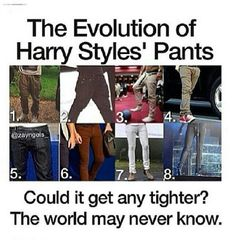evolution of Harry Styles' gayness, could it get any gayer? the world may never know | They get tighter each time! Lol