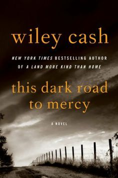 This Dark Road to Mercy: A Novel by Wiley Cash/4 ☆