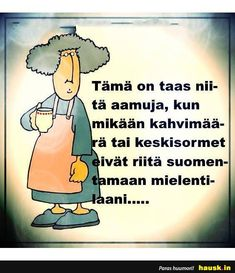 Tämä on taas niitä aamuja, . Funny Meems, Monday Quotes, Story Of My Life, Live Life, Sarcasm, Life Is Good, Hilarious, Inspirational Quotes, Wisdom