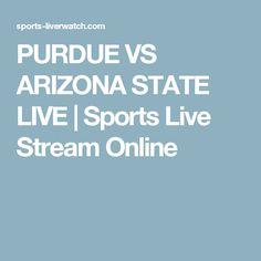 PURDUE VS ARIZONA STATE LIVE   Sports Live Stream Online