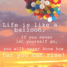 Life is like a balloon!
