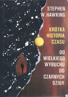 Krótka historia czasu. Od Wielkiego Wybuchu do czarnych dziur, Stephen W. Hawking, Alfa, 1990, http://www.antykwariat.nepo.pl/krotka-historia-czasu-od-wielkiego-wybuchu-do-czarnych-dziur-p-13070.html