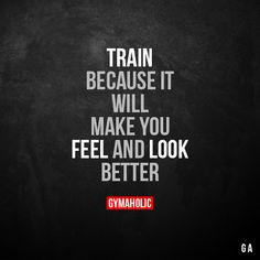 Train because it will make you  Feel and look better.  More motivation: https://www.gymaholic.co  #fitness #motivation #gymaholic