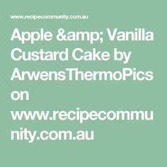 Apple & Vanilla Custard Cake by ArwensThermoPics on www.recipecommunity.com.au