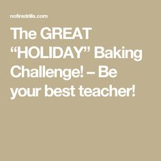"The GREAT ""HOLIDAY"" Baking Challenge! – Be your best teacher!"
