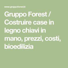 Gruppo Forest / Costruire case in legno chiavi in mano, prezzi, costi, bioedilizia