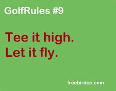 GolfRules #9 Tee it high. Let it fly. #golfrules #golfquotes
