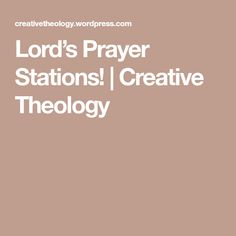 Lord's Prayer Stations! | Creative Theology