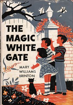 The Magic White Gate    by Mary Williams Brinton, illustrated by Ruth Van Schiver.