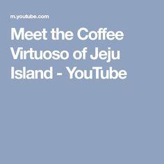 Meet the Coffee Virtuoso of Jeju Island - YouTube