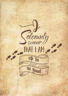 """A free printable featuring the Harry Potter quote """"I solemnly swear that I am up to no good"""" More details below Harry Potter Poster, Harry Potter Wall Art, Harry Potter Free, Harry Potter Marauders Map, Harry Potter Tattoos, Harry Potter Wallpaper, Harry Potter Potion Labels, Harry Potter Printables, Adventure Time Quotes"""