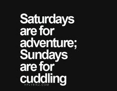 Saturdays-are-for-adventure_Sundays-are-for-cuddling