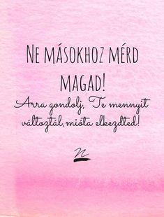 Magadra is nézz,ne csak másokra! Motivational Pictures, Motivational Quotes, Inspirational Quotes, Meant To Be Quotes, Love Quotes, Positive Vibes, Positive Quotes, Text Pictures, Life Motivation