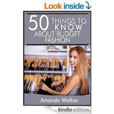 Amazon.com: 50 Things to Know About Budget Fashion: Staying on Top of the Latest Trends and Styles without Breaking the Bank eBook: Amanda W...