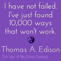Thomas Edison failure quote via www.Facebook.com/TheUpsofMyDownSwings