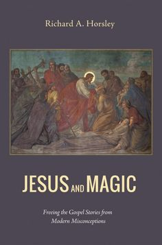 JESUS AND MAGIC (Freeing the Gospel Stories from Modern Misconceptions; by Richard A. Horsley; Imprint: Cascade Books). It has become standard in modern interpretation to say that Jesus performed miracles, and even mainline scholarly interpreters classify Jesus's healings and exorcisms as miracles. Some highly regarded scholars have argued, more provocatively, that the healings and exorcisms were magic, and that Jesus was a magician.   As Richard Horsley points out, if we make a...