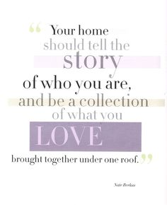 Your home should tell the story of who you are...