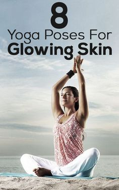 8 Yoga Poses For Glowing Skin #yoga poses for skin ...This is awesome. yoga is soo cool!