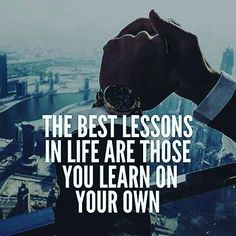 The best lessons in the #life are those you learn on your own